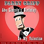 Parry Gripp Abe Lincoln's Birthday: Parry Gripp Song of the Week for February 12, 2008 - Single