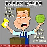 Parry Gripp Theme From Bagboy: Parry Gripp Song of the Week for February 26, 2008 - Single