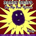 Parry Gripp Hip Hip Hoo-Raisin: Parry Gripp Song of the Week for May 20, 2008 - Single