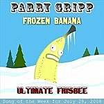 Parry Gripp Frozen Banana: Parry Gripp Song of the Week for July 29, 2008 - Single