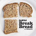 Dujeous Break Bread b/w Research