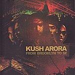 Kush Arora From Brooklyn To SF