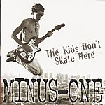 Minus One The Kids Don't Skate Here