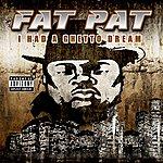Fat Pat I Had A Ghetto Dream