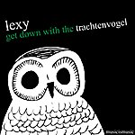 Lexy Get Down With The Trachtenvogel