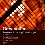 Grey Matter Believe In Something Ft. Heidi Vogel