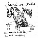 Land Of Talk The Man Who Breaks Things