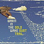 Warm In The Wake Gold Dust Trail
