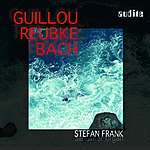 Stefan Frank Jean Guillou, Johann Sebastian Bach & Julius Reubke: Guillou - Bach - Reubke