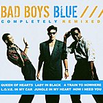 Bad Boys Blue Completely Remixed