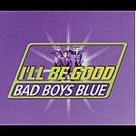 Bad Boys Blue I'll Be Good