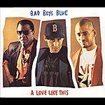 Bad Boys Blue A Love Like This