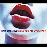 Bad Boys Blue Kiss You All Over, Baby