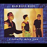 Bad Boys Blue I Totally Miss You