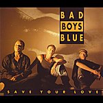 Bad Boys Blue Save Your Love
