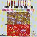 Bruno Canino Ivan Fedele : Concerto per Pianoforte, Epos, Chiari