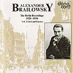 Alexander Brailowsky Alexander Brailowsky Liszt and Encores: The Berlin Recordings 1928-1934 Vol 2.