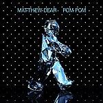 Matthew Dear Pom Pom