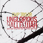 Chip Taylor Unglorious Hallelujah - Red, Red, Rose & Other Songs of Love, Pain, & Destruction