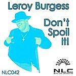 Leroy Burgess Don't Spoil It