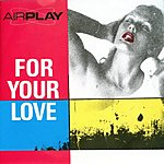 Airplay For your love