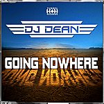 DJ Dean Going Nowhere