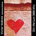 Victor Imbres Giv Me Luv (2008 Mix)(Featuring Alcatraz)