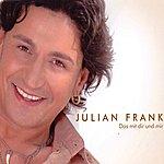 Julian Frank Das mit Dir und mir