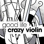 The Good Life Crazy Violin