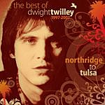 Dwight Twilley Northridge to Tulsa: The Best of Dwight Twilley, 1997-2007