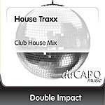 Double Impact House Traxx (Club House Mix)