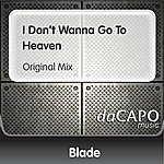 Blade I Don't Wanna Go To Heaven (Original Mix)