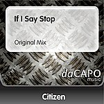 Citizen If I Say Stop (Original Mix)