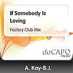 A. Kay-B.J. If Somebody Is Loving (Factory Club Mix)