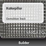 Builder Katerpillar (Demolition Track)