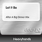 Heavy Hands Let It Be (After A Big Dinner Mix)