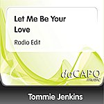 Tommie Jenkins Let Me Be Your Love (Radio Edit)