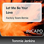 Tommie Jenkins Let Me Be Your Love (Factory Team Remix)
