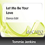 Tommie Jenkins Let Me Be Your Love (Dance Edit)
