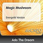 Ado The Dream Magic Mushroom (Energetik Version)