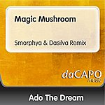 Ado The Dream Magic Mushroom (Smorphya & Dasilva Remix)