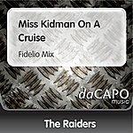 The Raiders Miss Kidman On A Cruise (Fidelio Mix)