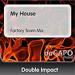 Double Impact My House (Factory Team Mix)