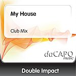 Double Impact My House (Club Mix)