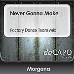 Morgana Never Gonna Make (Factory Dance Team Mix)
