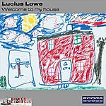 Lucius Lowe Welcome To My House