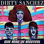 Dirty Sanchez Give Head & Be Beautiful
