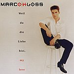 Marco Kloss Weil Du Die Liebe Bist, My Love