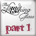 Looking Glass Part 1