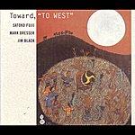 "Satoko Fujii Toward, ""To West"""